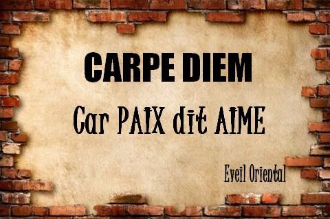 CARPE DIEM - Car Paix dit Aime -