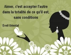 Aimer, c'est accepter l'autre dans la totalité de ce qu'il est, sans conditions...
