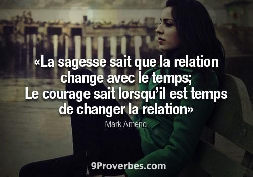 «La sagesse sait que la relation change avec le temps; le courage sait lorsqu'il est temps de changer la relation» – Mark Amend
