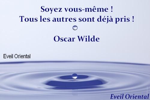 Soyez vous-même, tous les autres sont déjà pris ! Oscar Wilde
